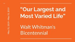 """Our Largest and Most Varied Life"""": Walt Whitman's Bicentennial"""
